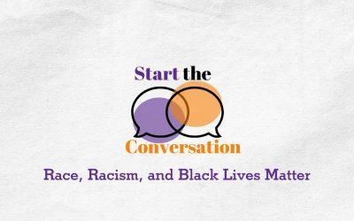 Start the Conversation | Race, Racism, and Black Lives Matter
