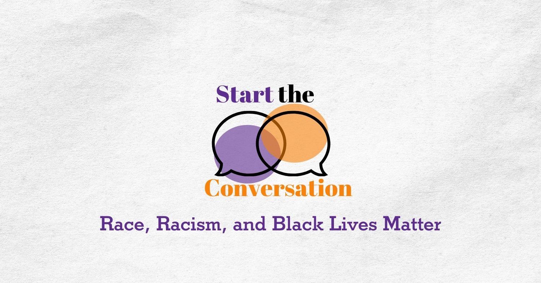 start the conversation race, racism, and black lives matter