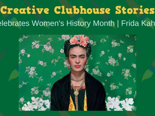 Creative Clubhouse Stories Celebrates Frida Kahlo!