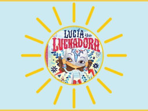 Summer of Stories: Lucia the Luchadora